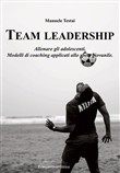 Team Leadership. Allenare gli adolescenti. Modelli di coaching applicati allo sport giovanile