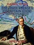 The Three Voyages of Captain Cook Round the World, Vol. III (of VII)