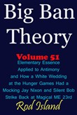 Big Ban Theory: Elementary Essence Applied to Antimony and How a White Wedding at the Hunger Games Had a Mocking Jay Nixon and Silent Bob Strike Back at Magical ME 23rd, Volume 51