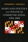 Maryland Politics and Political Communication, 1950-2005