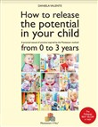 How to release the potential in your child. A practical manual of activities inspired by the Montessori method from 0 to 3 years
