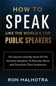 How To Speak Like The World's Top Public Speakers