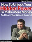How To Unlock Your Hidden Power To Make More Money And Reach Your Wildest Dreams?