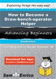 How to Become a Draw-bench-operator Helper