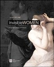 Invisibile women. Forgotten artist of Florence. Ediz. italiana e inglese