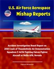 U.S. Air Force Aerospace Mishap Reports: Accident Investigation Board Report on 2018 Crash of Thunderbirds Air Demonstration Squadron F-16CM Fighting Falcon Fighter Aircraft at Nellis AFB, Nevada