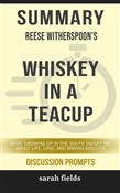 Summary of Whiskey in a Teacup: What Growing Up in the South Taught Me About Life, Love, and Baking Biscuits by Reese Witherspoon (Discussion Prompts)