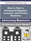 How to Start a Permanent Magnets (ceramic and Ferrite) Business (Beginners Guide)