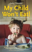 My Child Won't Eat! How to enjoy mealtimes without worry