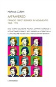 A/traverso Franco «Bifo» Berardi in movimento. 1964-1978