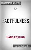 Factfulness: Ten Reasons We're Wrong About the World--and Why Things Are Better Than You Think by Hans Rosling | Conversation Starters