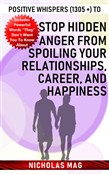 Positive Whispers (1305 +) to Stop Hidden Anger from Spoiling Your Relationships, Career, and Happiness