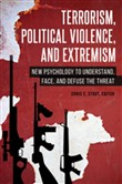 Terrorism, Political Violence, and Extremism: New Psychology to Understand, Face, and Defuse the Threat