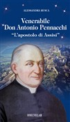 Venerabile Don Antonio Pennacchi. «L'apostolo di Assisi»