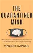 The Quarantined Mind: What To Do During A Global Pandemic To Improve Your Life + 618 Affirmations To Stay Sane During Social Distancing