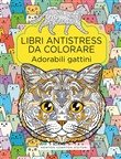 Adorabili gattini. Libri antistress da colorare