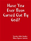 Have You Ever Been Cursed Out By God?