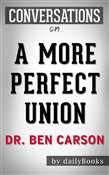A More Perfect Union: The Story of Our Constitution??????? by Dr. Ben Carson | Conversation Starters