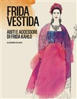 Frida vestita. Abiti e accessori di Frida Kahlo