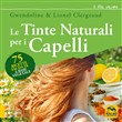 Le tinte naturali per i capelli. 75 ricette fai da te a base vegetale. Con DVD video
