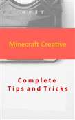 Minecraft Creative Complete Tips and Tricks