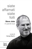 Siate affamati, siate folli. Steve Jobs in parole sue