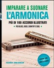 Imparare a suonare l'armonica. Più di 100 accordi illustrati per blues, rock, country e soul. Con CD Audio
