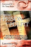 From prison to pulpit. One man's true story of God's life-changing power