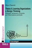 Theory U, learning organizations e design thinking. Strategie, strumenti e tecniche per l'innovazione profonda