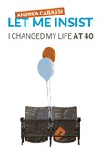 Let me insist. I changed my life at 40