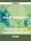 Management Information System - Simple Steps to Win, Insights and Opportunities for Maxing Out Success