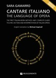 Cantare italiano. The language of Opera. The First Italian-Born Method and Complete Guide to Lyric Diction and Interpretation of Italian Opera