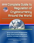 2018 Complete Guide to Regulation of Cryptocurrency Around the World: Survey of 130 Countries and Organizations - Bitcoin, Virtual Currencies, Digital Money, Blockchain Technologies Laws and Policies