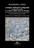 L'enigma dell'opera poligonale con blocchi concavi e il rilievo delle mura di Amelia-The enigma of the polygonal work with concave blocks and the survey of the walls of Amelia. Edi