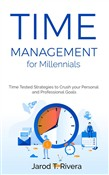 Time Management for Millennial's: Time Tested Strategies to Crush your Personal and Professional Goals