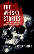 The Whisky Stories: ...A few years on it and still going, a drunk love story