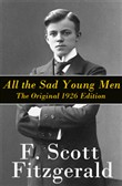 All the Sad Young Men - The Original 1926 Edition: A Follow Up to The Great Gatsby