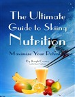 The Ultimate Guide to Skiing Nutrition: Maximize Your Potential