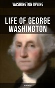 LIFE OF GEORGE WASHINGTON (Illustrated)