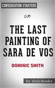 The Last Painting of Sara de Vos: A Novel by Dominic Smith | Conversation Starters