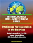National Defense Intelligence College Paper: Intelligence Professionalism in the Americas - Mexico, Argentina, Brazil, Peru, Chile, Uruguay, Colombia, Bolivia, FARC, Russian Mafia, Submersibles