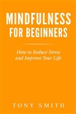 Mindfulness for Beginners: How to Reduce Stress and Improve Your Life