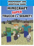 Minecraft. Super trucchi e segreti. Indipendent and unofficial guide