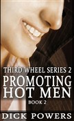 Promoting Hot Men (Third Wheel Series 2, Book 2)