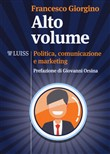 Alto volume. Politica, comunicazione e marketing
