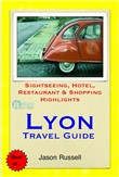 Lyon Travel Guide - Sightseeing, Hotel, Restaurant & Shopping Highlights (Illustrated)