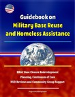 Guidebook on Military Base Reuse and Homeless Assistance: BRAC Base Closure Redevelopment Planning, Continuum of Care, HUD Reviews and Community Group Support