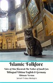 Islamic Folklore Tales of Abu Hurairah The Father of Small Cats Bilingual Edition English and Germany Ultimate Version