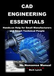 CAD Engineering Essentials: Hands-on Help for Small Manufacturers and Smart Technical People