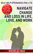 Self-help Utterances (756 +) to Navigate Change and Loss in Life, Love, and Work